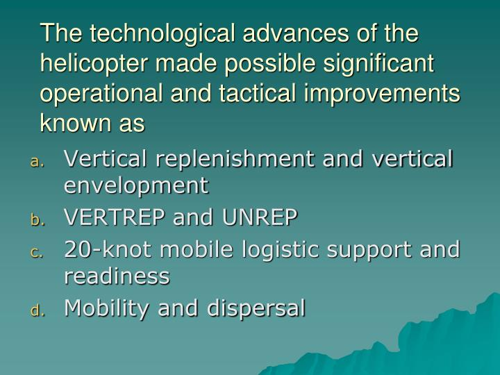 The technological advances of the helicopter made possible significant operational and tactical improvements known as