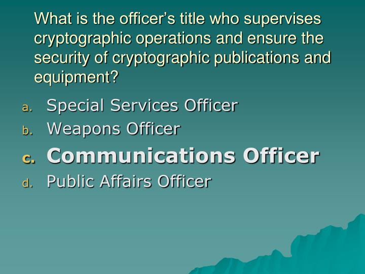 What is the officer's title who supervises cryptographic operations and ensure the security of cryptographic publications and equipment?