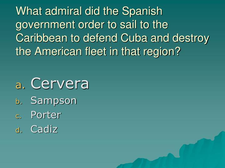 What admiral did the Spanish government order to sail to the Caribbean to defend Cuba and destroy the American fleet in that region?