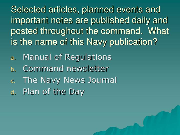 Selected articles, planned events and important notes are published daily and posted throughout the command.  What is the name of this Navy publication?