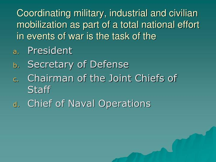 Coordinating military, industrial and civilian mobilization as part of a total national effort in events of war is the task of the