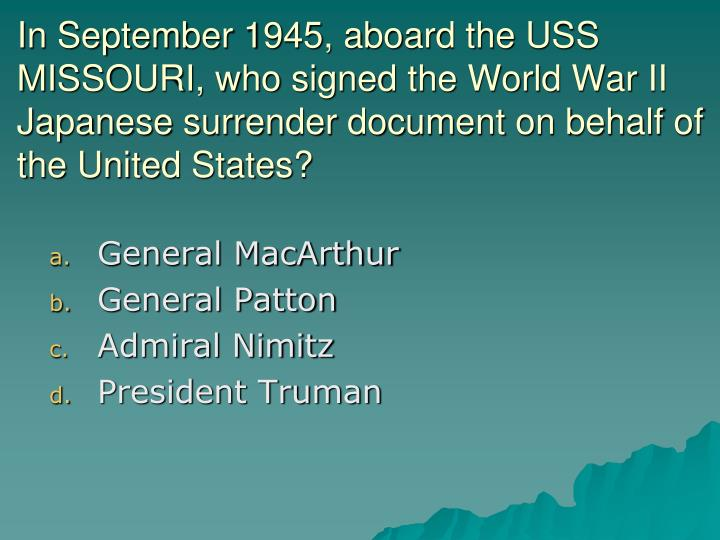 In September 1945, aboard the USS MISSOURI, who signed the World War II Japanese surrender document on behalf of the United States?
