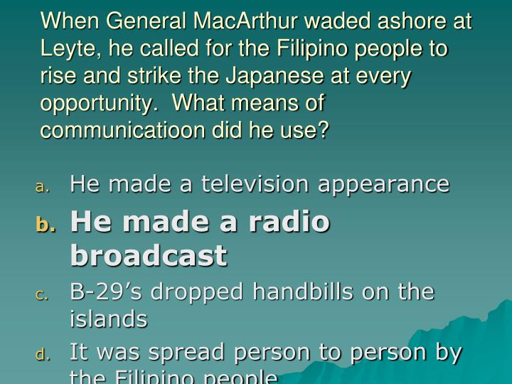 When General MacArthur waded ashore at Leyte, he called for the Filipino people to rise and strike the Japanese at every opportunity.  What means of communicatioon did he use?