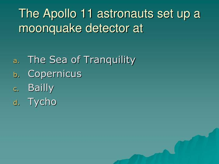 The Apollo 11 astronauts set up a moonquake detector at
