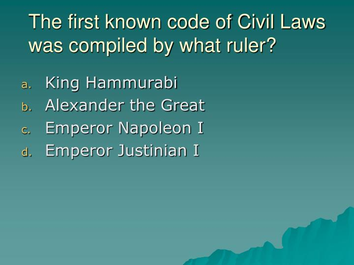 The first known code of Civil Laws was compiled by what ruler?