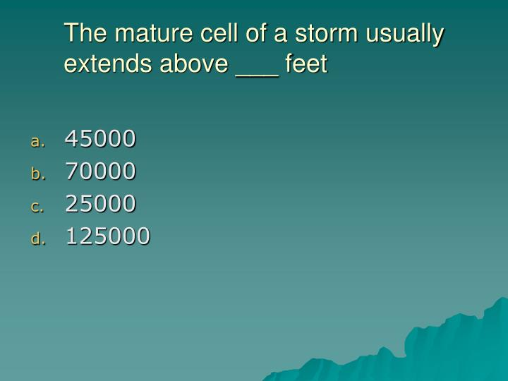 The mature cell of a storm usually extends above ___ feet