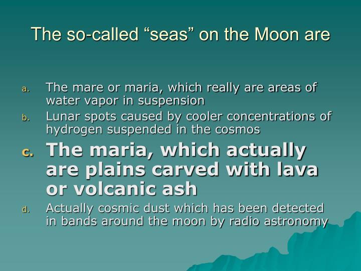 """The so-called """"seas"""" on the Moon are"""