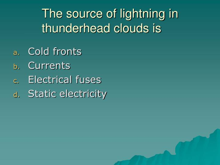 The source of lightning in thunderhead clouds is