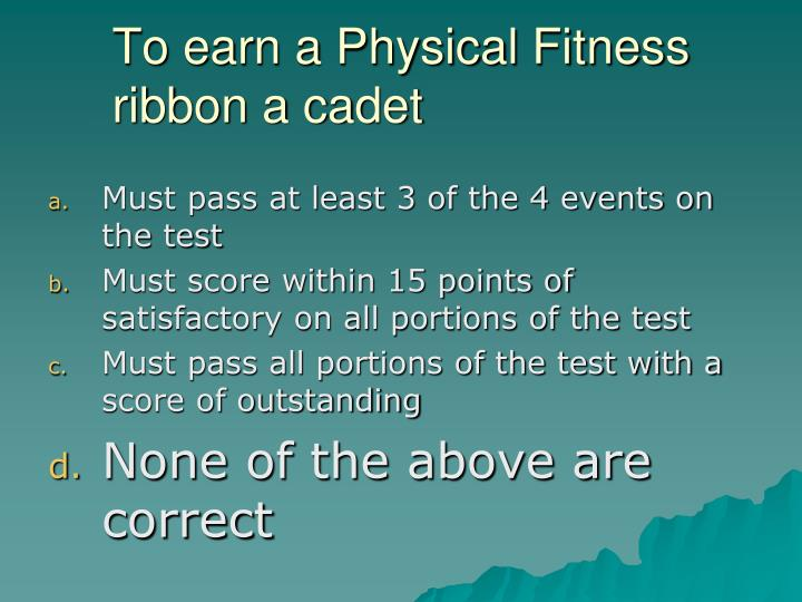 To earn a Physical Fitness ribbon a cadet