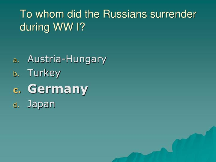 To whom did the Russians surrender during WW I?