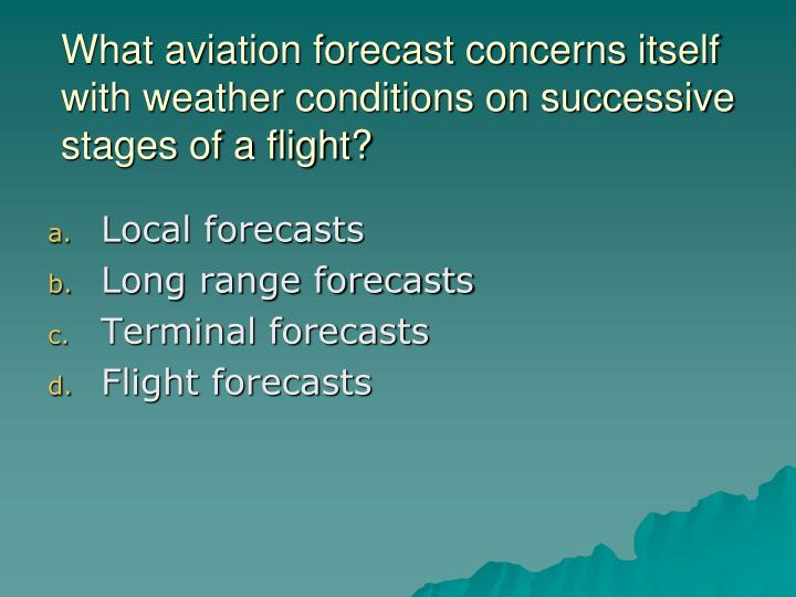 What aviation forecast concerns itself with weather conditions on successive stages of a flight?
