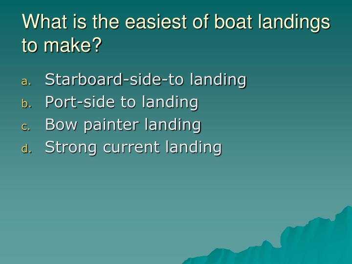 What is the easiest of boat landings to make?