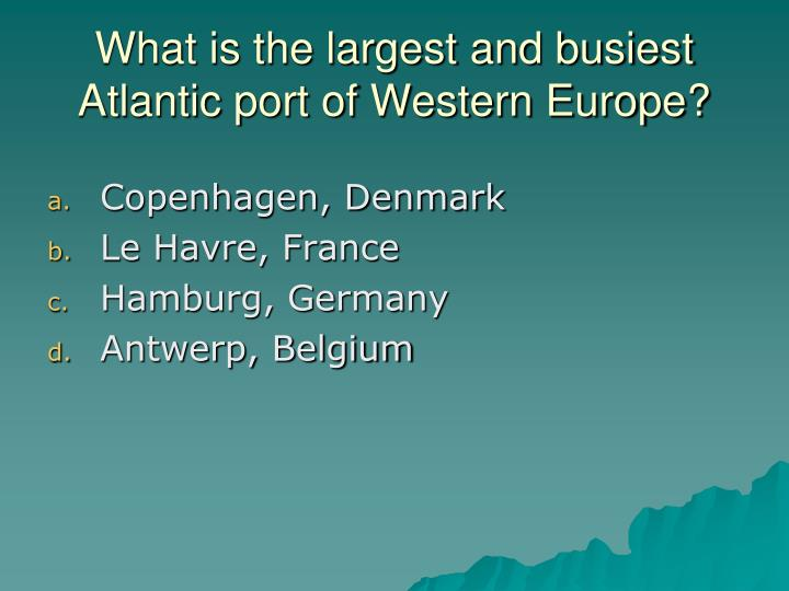 What is the largest and busiest Atlantic port of Western Europe?