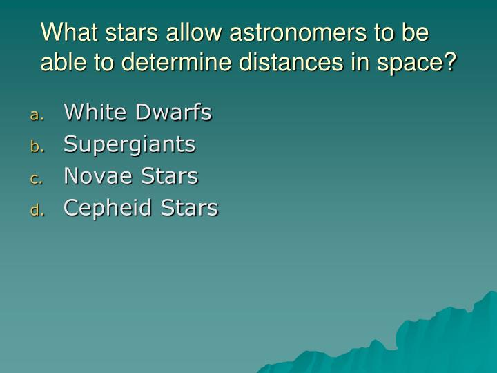 What stars allow astronomers to be able to determine distances in space?