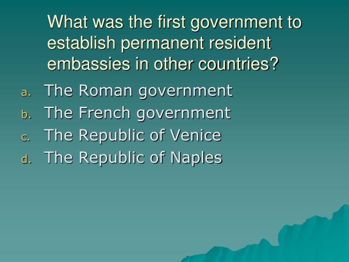 What was the first government to establish permanent resident embassies in other countries?