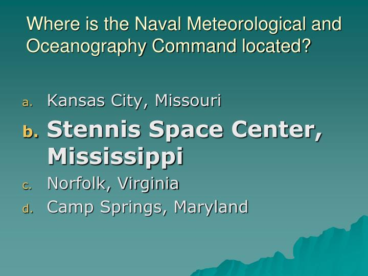 Where is the Naval Meteorological and Oceanography Command located?