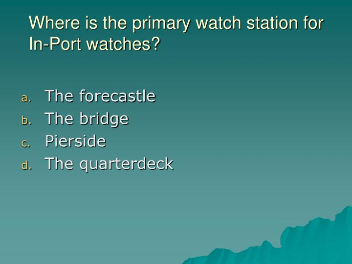 Where is the primary watch station for In-Port watches?