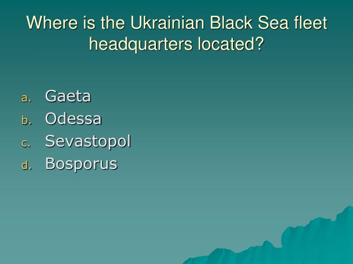 Where is the Ukrainian Black Sea fleet headquarters located?