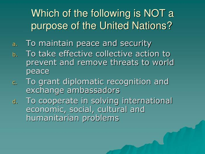 Which of the following is NOT a purpose of the United Nations?