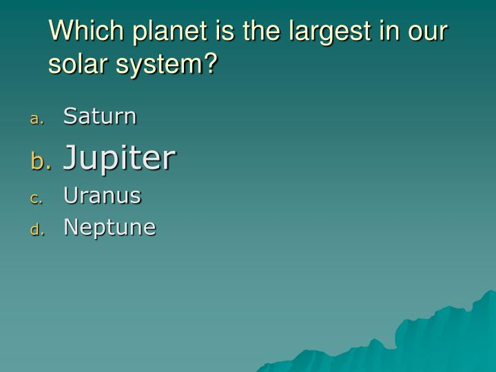 Which planet is the largest in our solar system?