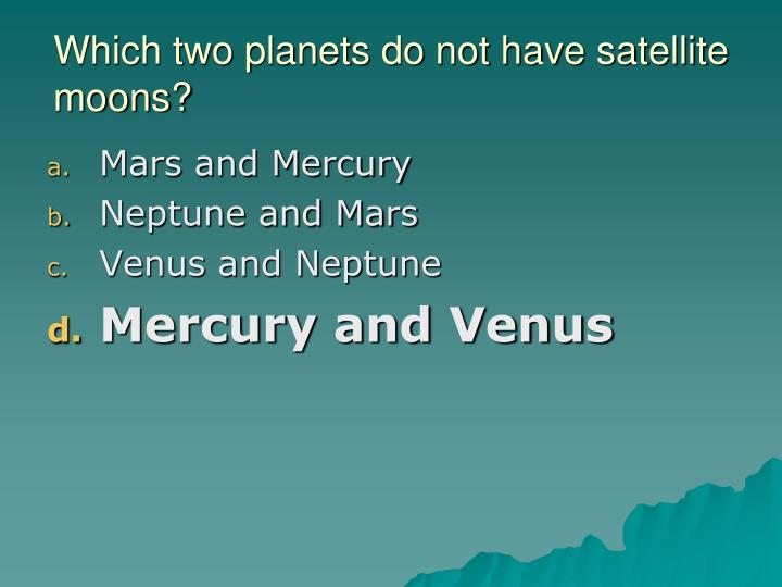 Which two planets do not have satellite moons?