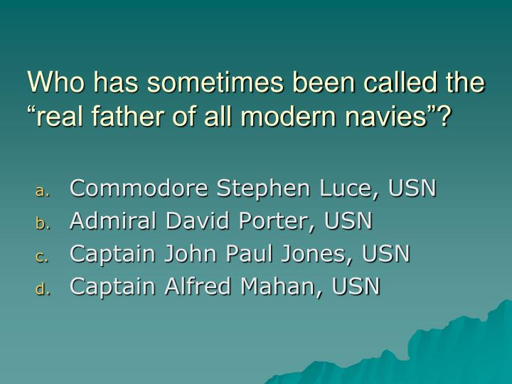 """Who has sometimes been called the """"real father of all modern navies""""?"""