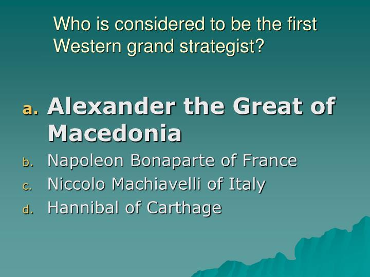 Who is considered to be the first Western grand strategist?