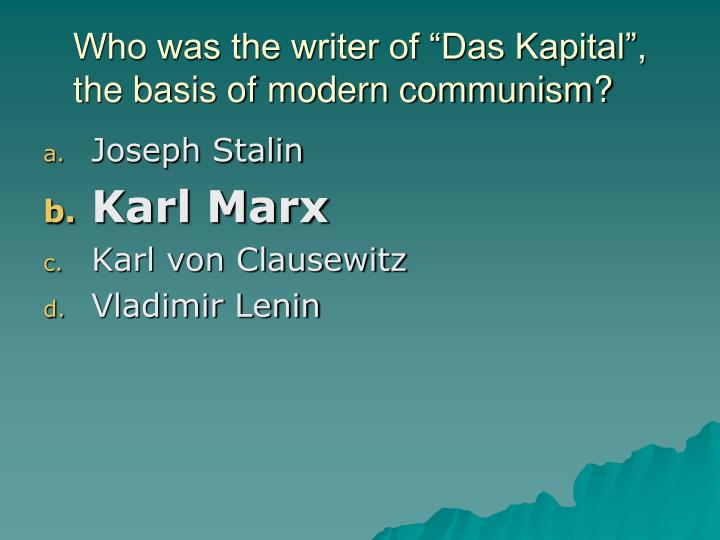 """Who was the writer of """"Das Kapital"""", the basis of modern communism?"""