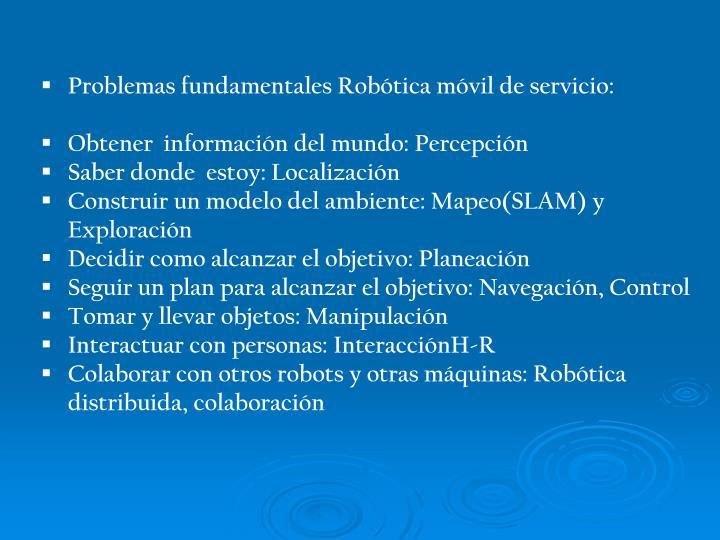 Problemas fundamentales Robótica móvil de servicio: