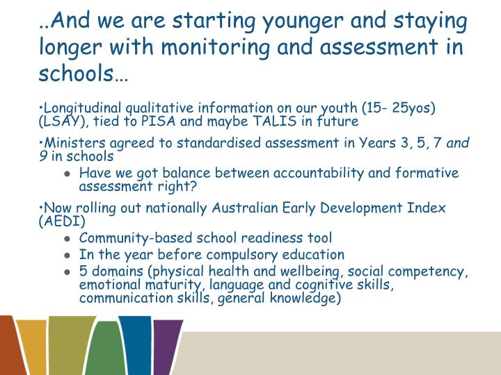 ..And we are starting younger and staying longer with monitoring and assessment in schools…