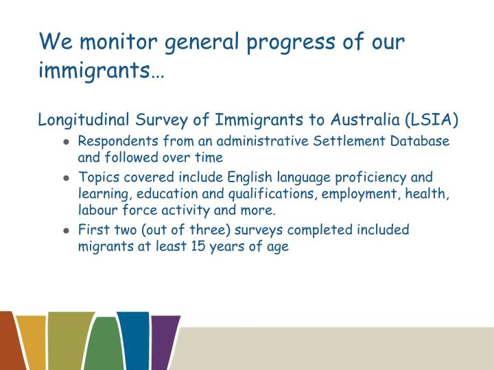We monitor general progress of our  immigrants…