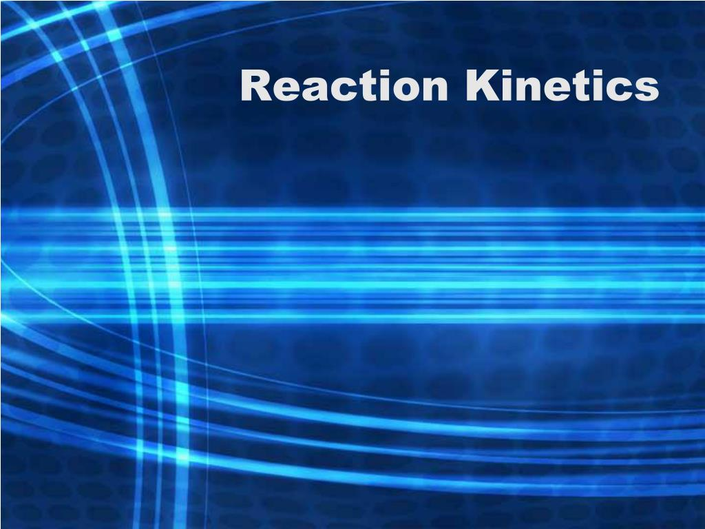PPT - Reaction Kinetics PowerPoint Presentation, free ...