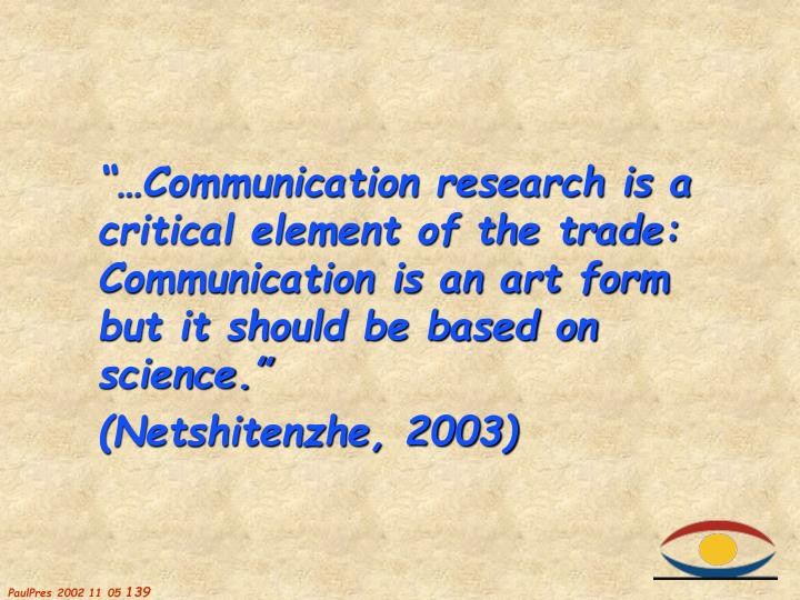"""""""…Communication research is a critical element of the trade: Communication is an art form but it should be based on science."""""""