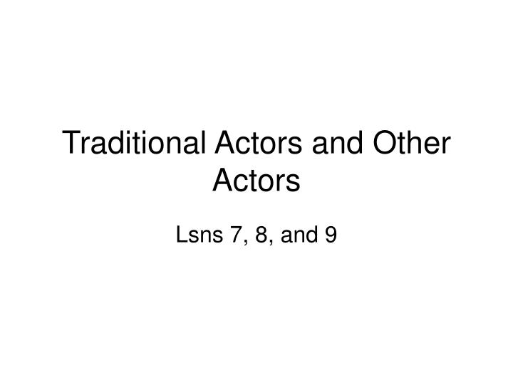 traditional actors and other actors n.