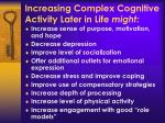 increasing complex cognitive activity later in life might