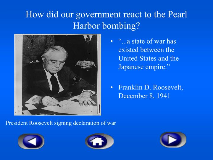 How did our government react to the Pearl Harbor bombing?