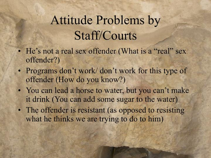 Attitude Problems by Staff/Courts