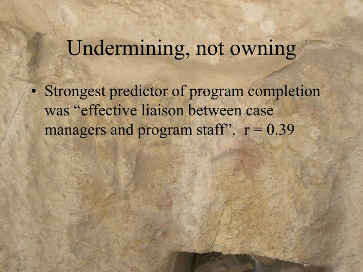 Undermining, not owning