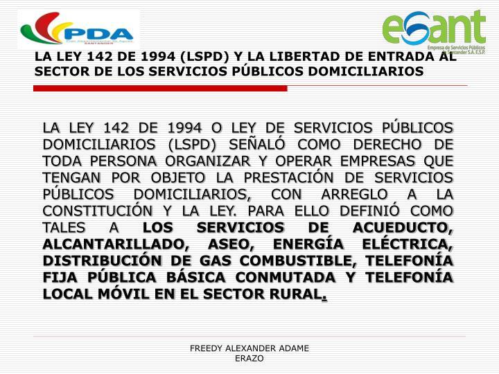 LA LEY 142 DE 1994 (LSPD) Y LA LIBERTAD DE ENTRADA AL SECTOR DE LOS SERVICIOS PÚBLICOS DOMICILIARIOS