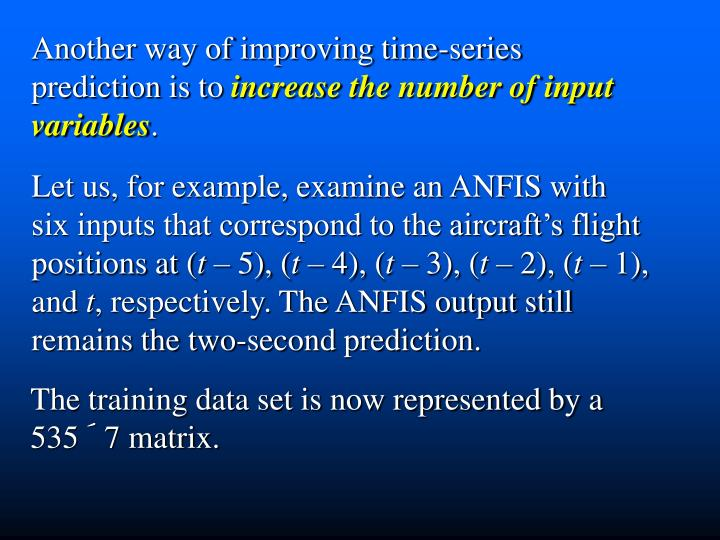 Another way of improving time-series  prediction is to