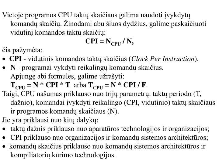 Vietoje programos CPU taktų skaičiaus galima naudoti įvykdytų komandų skaičių. Žinodami abu šiuos dydžius, galime paskaičiuoti vidutinį komandos taktų skaičių: