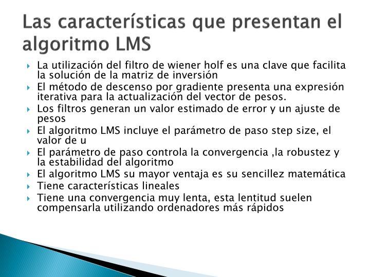 Las caracter sticas que presentan el algoritmo lms
