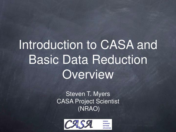 introduction to casa and basic data reduction overview n.