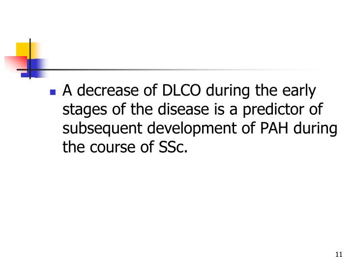 A decrease of DLCO during the early stages of the disease is a predictor of subsequent development of PAH during the course of SSc.