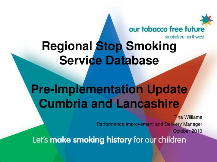 Regional stop smoking service database pre implementation update cumbria and lancashire