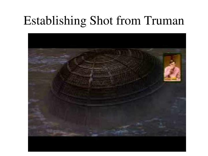 Establishing Shot from Truman