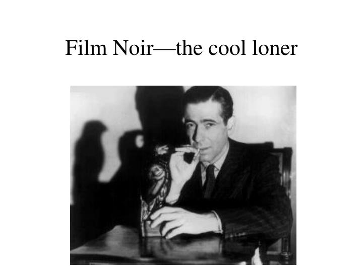 Film Noir—the cool loner