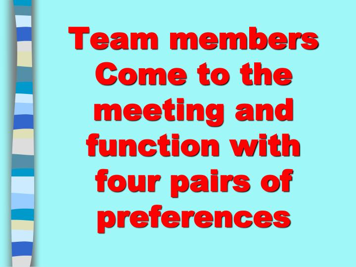 Team members Come to the meeting and function with