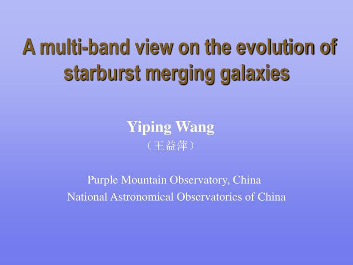 a multi band view on the evolution of starburst merging galaxies