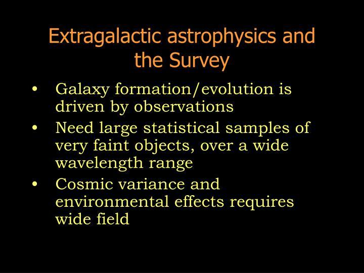 Extragalactic astrophysics and the survey